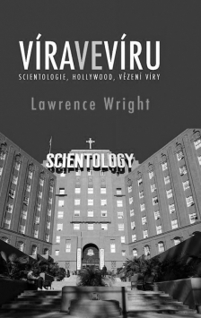 Lawrence Wright: Víra ve víru: Scientologie, Hollywood, vězení víry